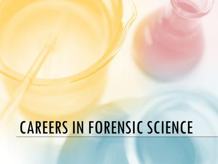 CAREERS IN FORENSIC SCIENCE. FORENSIC PATHOLOGY Deaths that are unexpected or are thought to be caused by injury or poison are always investigated for.