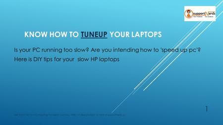 KNOW HOW TO ‪‎ TUNEUP ‬ YOUR LAPTOPS ‪‎ TUNEUP ‬ Is your PC running too slow? Are you intending how to 'speed up pc'? Here is DIY tips for your slow HP.