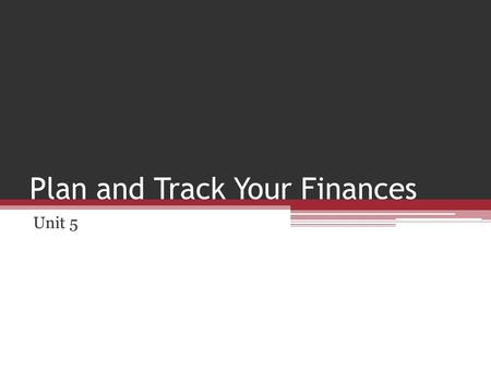 Plan and Track Your Finances Unit 5. Assess Your Financial Needs Your financing needs will vary depending on the size and type of business you start.