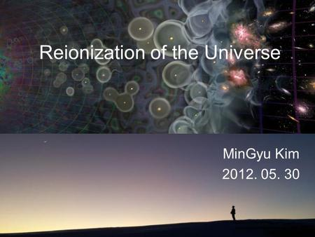 Reionization of the Universe MinGyu Kim