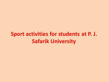 Sport activities for students at P. J. Safarik University.