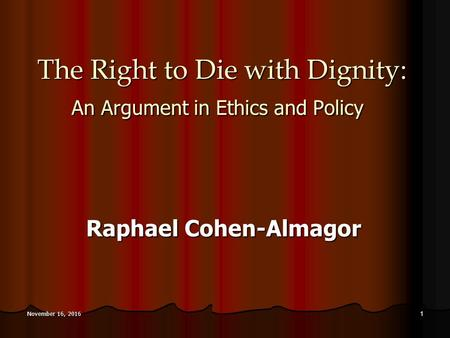 November 16, 2016November 16, 2016November 16, The Right to Die with Dignity: An Argument in Ethics and Policy Raphael Cohen-Almagor.