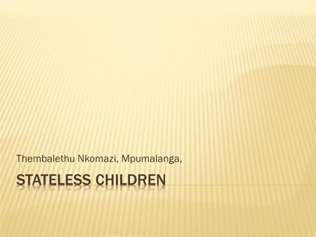 Thembalethu Nkomazi, Mpumalanga,. Marginalization of children by society due to lack of legal documents.