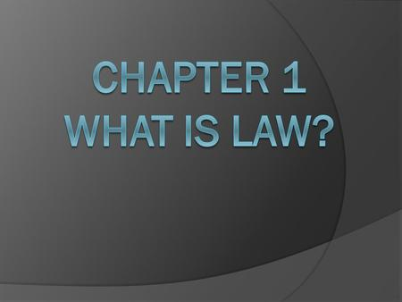 What is Law?  Jurisprudence – the study of law and legal philosophy  Law can be defined as the rules and regulations made and enforced by government.