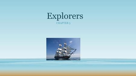 Explorers CHAPTER 3. For Gold, God, and Glory Some explorers searched for riches such as gold. Some explored to find new people to convert to Christianity.