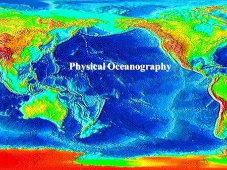 The Ocean Basins Physical Oceanography. Plate Tectonics Results in Sea Floor Features.