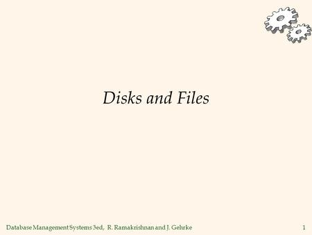 Database Management Systems 3ed, R. Ramakrishnan and J. Gehrke1 Disks and Files.