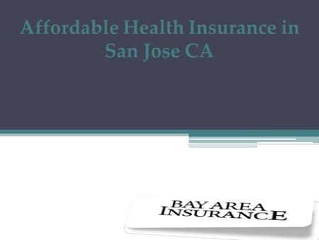 Affordable Health Insurance in San Jose CA. Thinking About Online Health Insurance San Jose CA  B Bay Area Insurance Agency is licensed, bonded and.