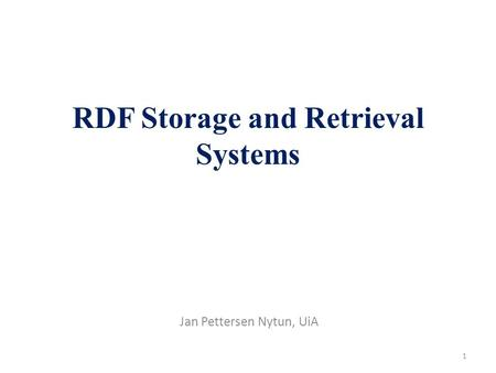 1 RDF Storage and Retrieval Systems Jan Pettersen Nytun, UiA.