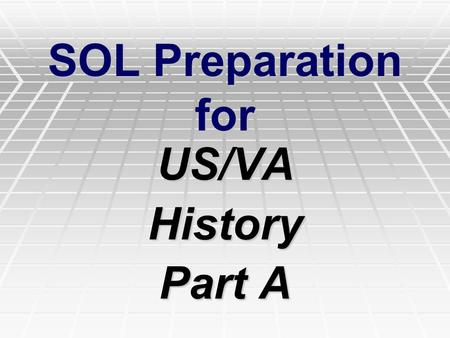 SOL Preparation for US/VAHistory Part A. Getting ready for the SOL  There are less than 80 questions on the SOL Exam  They are multiple choice questions.