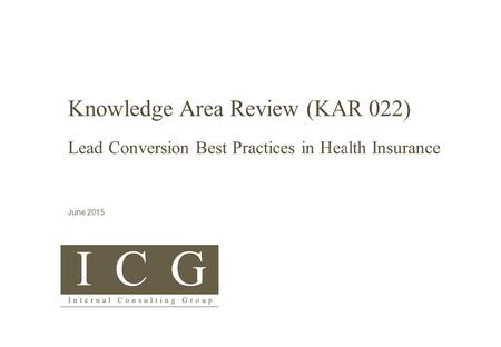 Knowledge Area Review (KAR 022) Lead Conversion Best Practices <strong>in</strong> Health Insurance June 2015.
