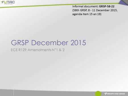 GRSP December 2015 ECE R129 Amendments N°1 & 2 Informal document: GRSP (58th GRSP, December 2015, agenda item 15 an 19)