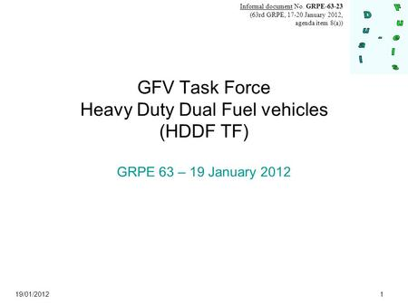 19/01/ GFV Task Force Heavy Duty Dual Fuel vehicles (HDDF TF) GRPE 63 – 19 January 2012 Informal document No. GRPE (63rd GRPE, January.