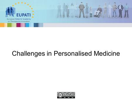 European Patients' Academy on Therapeutic Innovation Challenges in Personalised Medicine.