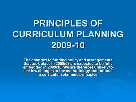 PRINCIPLES OF CURRICULUM PLANNING The changes to funding policy and arrangements that took place in 2008/09 are expected to be fully embedded in.