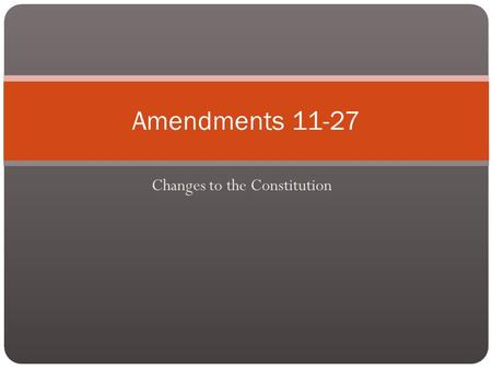 Changes to the Constitution Amendments Amendment 11 Lawsuits Against States 1798 A state government cannot be sued in federal court by a private.
