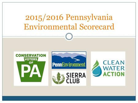 2015/2016 Pennsylvania Environmental Scorecard. Our Process Organizations educate elected officials about legislation, providing resources and information.