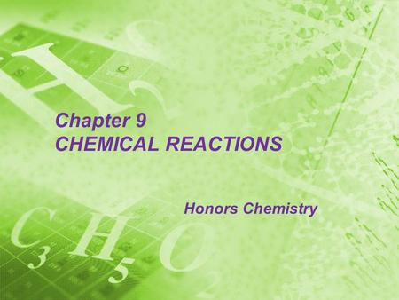 Chapter 9 CHEMICAL REACTIONS Honors Chemistry Section 9.1 Reactions and Equations Chemical Reactions The process by which one or more substances are.
