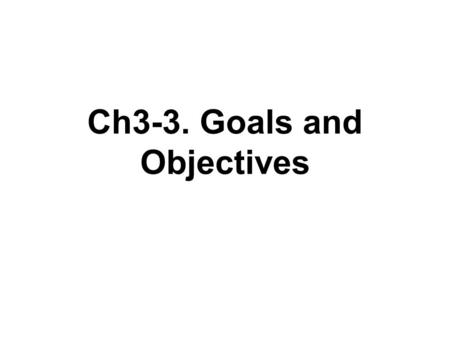 Ch3-3. Goals and Objectives. QUESTIONS 1.What are the three characteristics that Mager insists be included in a behavioral, or an instructional, objective?