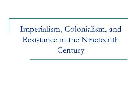 Imperialism, Colonialism, and Resistance in the Nineteenth Century.
