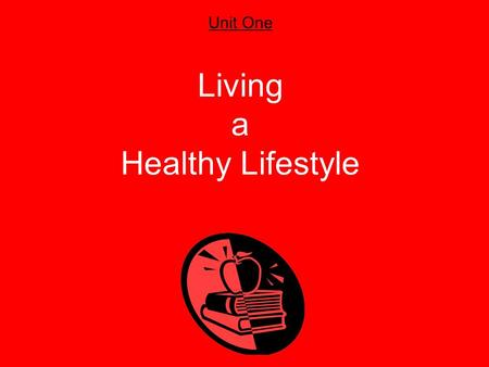 Unit One Living a Healthy Lifestyle. Health A combination of physical, mental/emotional, and social well-being Wellness An overall state of well-being,