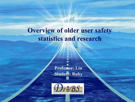 Company LOGO Overview of older user safety statistics and research Professor: Liu Student: Ruby.