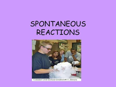 SPONTANEOUS REACTIONS. Spontaneity 1 st Law of Thermodynamics- energy of the universe is ________. Spontaneous Rxns occur without any outside intervention.