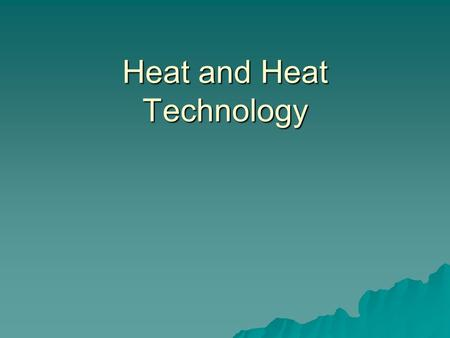 Heat and Heat Technology. Temperature  …is the measure of the average kinetic energy of the particles in an object.  - the faster the particles, the.