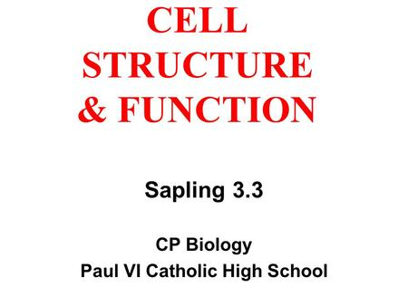 CELL STRUCTURE & FUNCTION Sapling 3.3 CP Biology Paul VI Catholic High School.