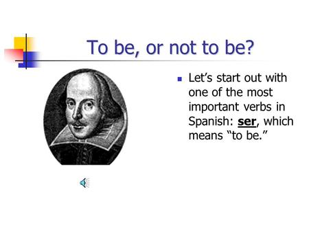 "To be, or not to be? Let's start out with one of the most important verbs in Spanish: ser, which means ""to be."""