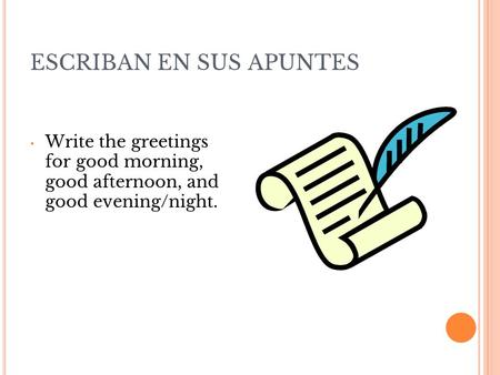 ESCRIBAN EN SUS APUNTES Write the greetings for good morning, good afternoon, and good evening/night.