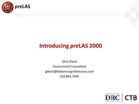 Introducing preLAS 2000 Gina Davis Assessment Consultant preLAS.