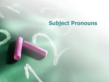 Subject Pronouns. In order to use verbs, you will need to learn about subject pronouns. A subject pronoun replaces the name or title of a person or thing.