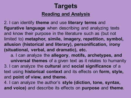 Targets Reading and Analysis 2. I can identify theme and use literary terms and figurative language when describing and analyzing texts and know their.