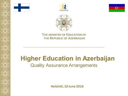 Higher Education in Azerbaijan Quality Assurance Arrangements Helsinki, 10 June 2016.