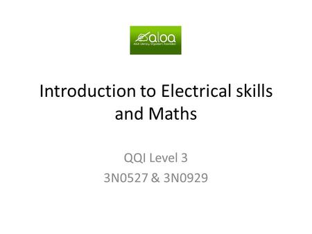 Introduction to Electrical skills and Maths QQI Level 3 3N0527 & 3N0929.