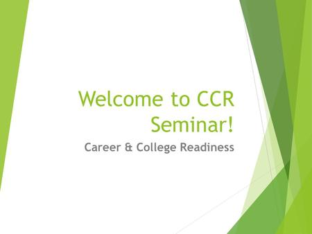 Welcome to CCR Seminar! Career & College Readiness.