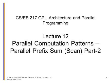 © David Kirk/NVIDIA and Wen-mei W. Hwu, University of Illinois, CS/EE 217 GPU Architecture and Parallel Programming Lecture 12 Parallel Computation.