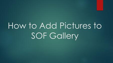 How to Add Pictures to SOF Gallery. Select and Click onto [PHOTO GALLERY] STEP 1.