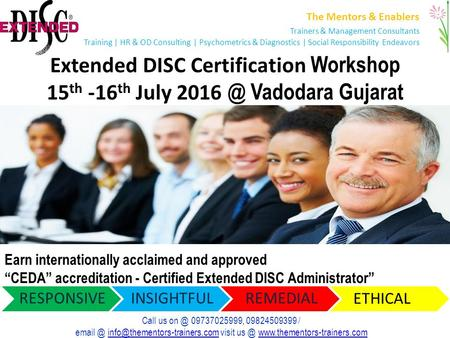 Extended DISC Certification Workshop 15 th -16 th July Vadodara Gujarat The Mentors & Enablers Trainers & Management Consultants Training | HR &
