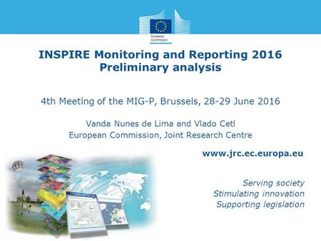 Serving society Stimulating innovation Supporting legislation INSPIRE Monitoring and Reporting 2016 Preliminary analysis 4th Meeting.