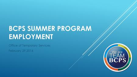BCPS SUMMER PROGRAM EMPLOYMENT Office of Temporary Services February 29,2016.