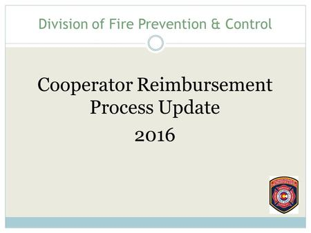 Division of Fire Prevention & Control Cooperator Reimbursement Process Update 2016.