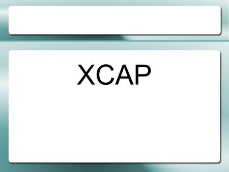 XCAP. XML Configuration Access Protocol - an application layer protocol that allows a client to read, write, and modify application configuration data.