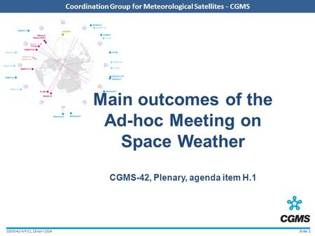 CGMS-42-WP-21, 28 April 2014 Coordination Group for Meteorological Satellites - CGMS Slide: 1 Main outcomes of the Ad-hoc Meeting on Space Weather CGMS-42,