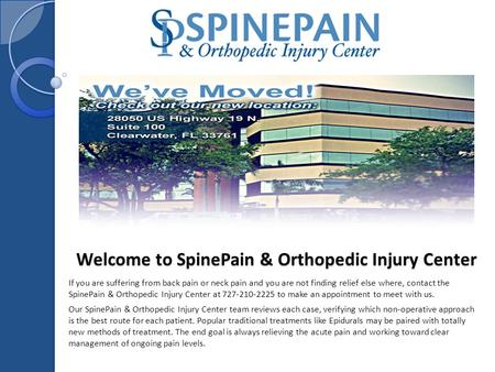Welcome to SpinePain & Orthopedic Injury Center If you are suffering from back pain or neck pain and you are not finding relief else where, contact the.