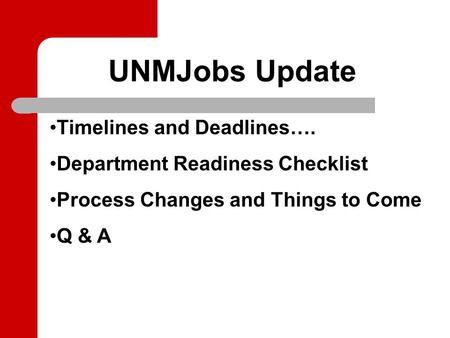 UNMJobs Update Timelines and Deadlines…. Department Readiness Checklist Process Changes and Things to Come Q & A.