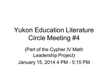 Yukon Education Literature Circle Meeting #4 (Part of the Cypher IV Math Leadership Project) January 15, PM - 5:15 PM.