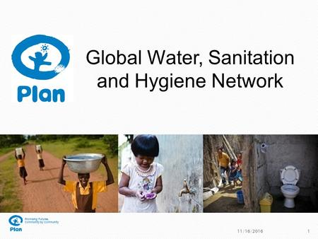 Promising Futures, Community by Community 11/16/20161 Global Water, Sanitation and Hygiene Network.