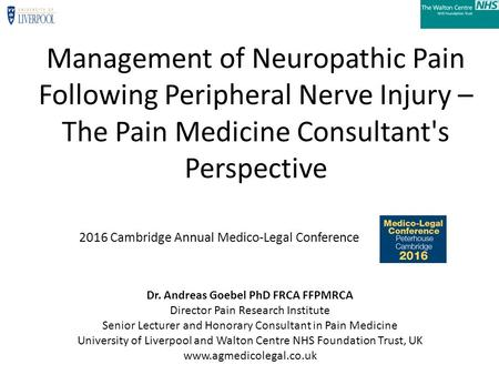 Management of Neuropathic Pain Following Peripheral Nerve Injury – The Pain Medicine Consultant's Perspective Dr. Andreas Goebel PhD FRCA FFPMRCA Director.